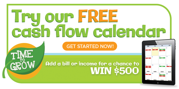 Try our FREE cash flow calendar.  Add a bill or income for a chance to win $500.